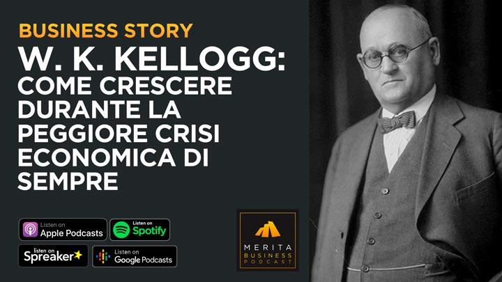 W. K. Kellogg: come crescere nel mezzo di una crisi economica mondiale